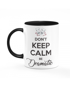 Don't Keep Calm Be Dramatic